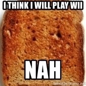 Plain Toast - I think i will play wii Nah