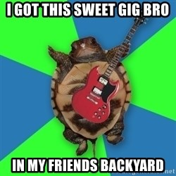 Aspiring Musician Turtle - I GOT THIS SWEET GIG BRO IN MY FRIENDS BACKYARD