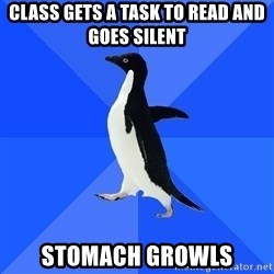 Socially Awkward Penguin - Class gets a task to read and goes silent Stomach growls