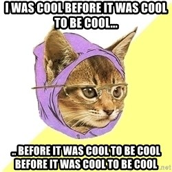 Hipster Kitty - I was cool before it was cool to be cool... .. before it was cool to be cool before it was cool to be cool