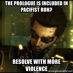 Philosojensen - The prologue is included in pacifist run?  resolve with more violence