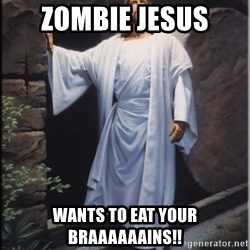 Hell Yeah Jesus - zombie Jesus wants to eat your braaaaaains!!
