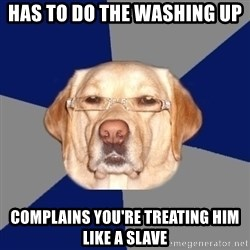 Racist Dawg - Has to do the washing up complains you're treating him like a slave