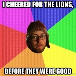 Superior Hipster - I cheered for the Lions, Before they were good