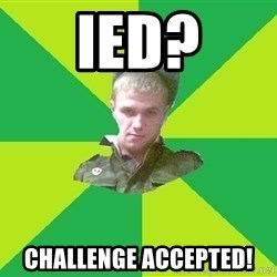 old soldier - ied? challenge accepted!