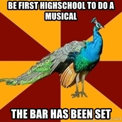 Thespian Peacock - Be first highschool to do a musical the bar has been set