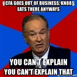 oreilly meme cant explain - CFA goes out of business, KN88 eats there anyways you can't explain that