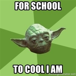 Advice Yoda Gives - for school to cool i am