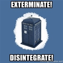 Dr Who - exterminate! disintegrate!