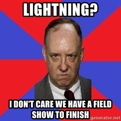 thee angry band director - Lightning? i don't care we have a field show to finish