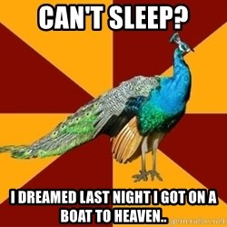 Thespian Peacock - CAN'T SLEEP? I DREAMED LAST NIGHT I GOT ON A BOAT TO HEAVEN..