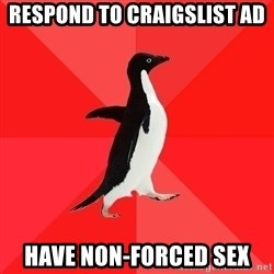 Socially Awesome Penguin - respond to craigslist ad have non-forced sex