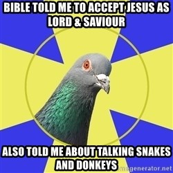 Religion Pidgeon - Bible told me to accept jesus as lord & saviour also told me about talking snakes and donkeys