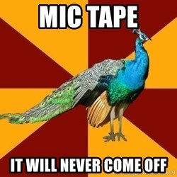 Thespian Peacock - mic tape it will never come off