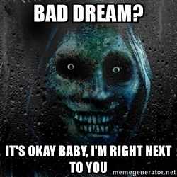 Uninvited house guest - bad dream? it's okay baby, i'm right next to you