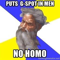 Advice God - PuTS  g-spot in men no homo