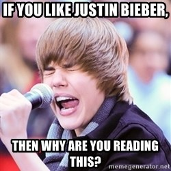Justin Bieber - if you like justin bieber, then why are you reading this?