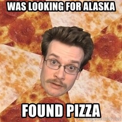 Pizza Pizza John - was looking for alaska found pizza