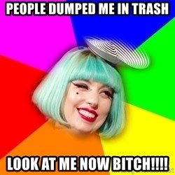 Lady GaGa Blue Hair Meme - People dumped me in trash look at me now bitch!!!!