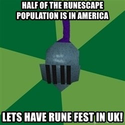 Runescape Advice - half of the runescape population is in america lets have rune fest in uk!