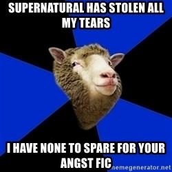 Supernatural Fandom Sheep - Supernatural has stolen all my tears I have none to spare for your angst fic