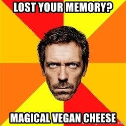 Diagnostic House - Lost Your memory? magical vegan cheese