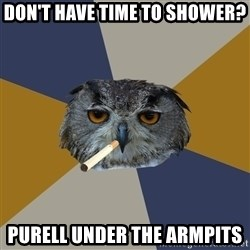 Art Student Owl - Don't have time to shower? Purell under the armpits