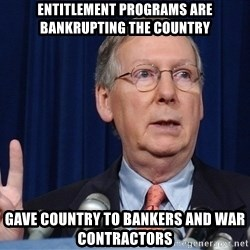 republican party platform - entitlement programs are bankrupting the country gave country to bankers and war contractors