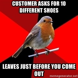 Retail Robin - customer asks for 10 different shoes leaves just before you come out