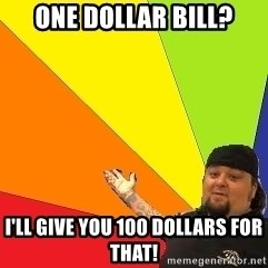 Pawn Stars - One dollar bill? I'll give you 100 dollars for that!