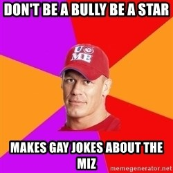 Hypocritical John Cena - don't be a bully be a star makes gay jokes about the miz