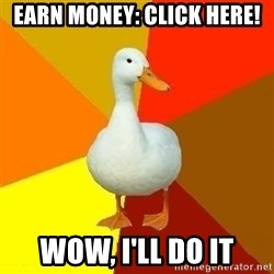 Technologyimpairedduck - Earn money: click here! wow, i'll do it