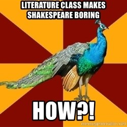 Thespian Peacock - literature class makes shakespeare boring how?!