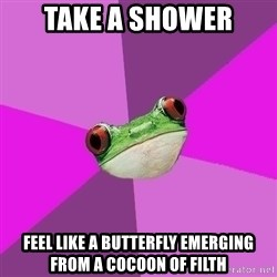 Foul Bachelorette Frog - take a shower feel like a butterfly emerging from a COCOON of filth