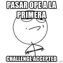 Challenge Accepted HD - pasar ope a la primera                     challenge accepted
