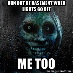 NEVER ALONE  - Run out of basement when lights go off me too