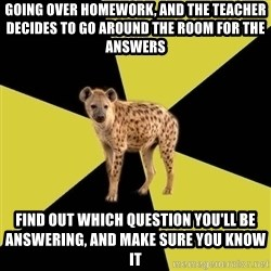 High School Hyena - Going over homework, and the teacher decides to go around the room for the answers Find out which question you'll be answering, and make sure you know it