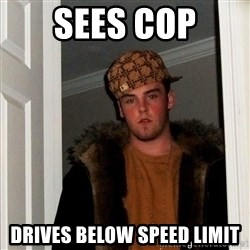 Scumbag Steve - Sees Cop drives below speed limit