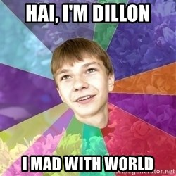 guy gay - hai, i'm Dillon i mad with world