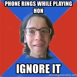 TRUE GAME NERD - Phone rings while playing hon ignore it
