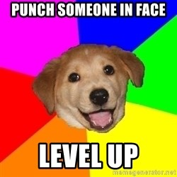 Advice Dog - punch someone in face level up
