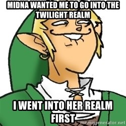 Perverted Link - Midna wanted me to go into the twilight realm I went into her realm first