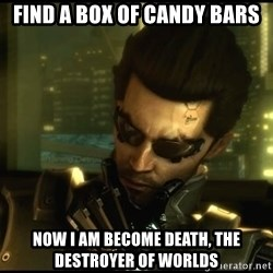 Philosojensen - find a box of candy bars Now I am become death, the destroyer of worlds