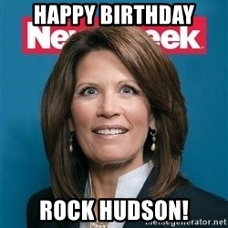 Crazy Eyed Michelle Bachmann - Happy Birthday Rock Hudson!