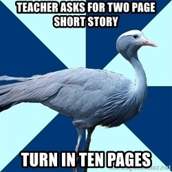 Creative Writing Student Crane - Teacher asks for two page short story Turn in ten pages