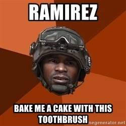 Sgt. Foley - Ramirez Bake me a cake with this toothbrush