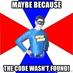 Captain-Obvious - Maybe because the code wasn't found!