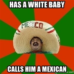 Successful Mexican - has a white baby calls him a mexican