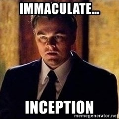 inception - Immaculate... Inception
