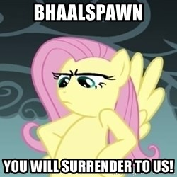 Tough Fluttershy - Bhaalspawn You will surrender to us!
